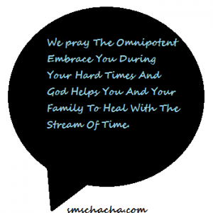 We pray The Omnipotent Embrace You During Your Hard Times