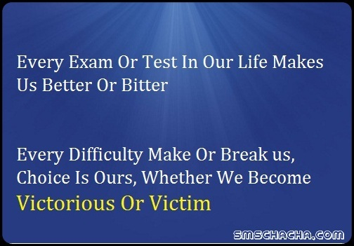 Every Exam Or Test In Our Life Makes Us Better Or Bitter